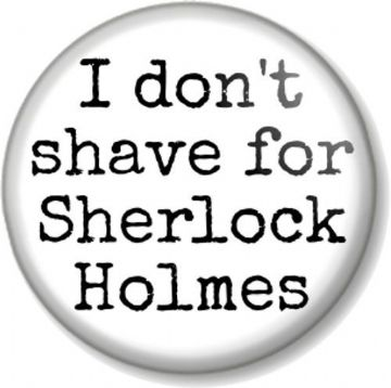 I don't shave for Sherlock Holmes Pinback Button Badge Quote Dr John Watson